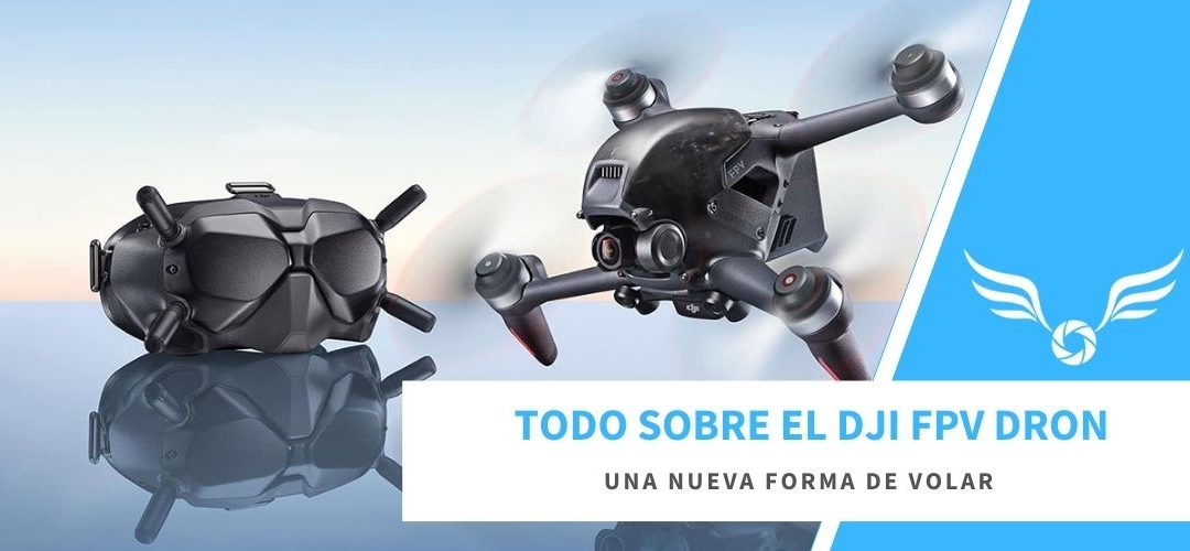 El nuevo DRON FPV de DJI. Todo lo que necesitas saber antes de comprarlo